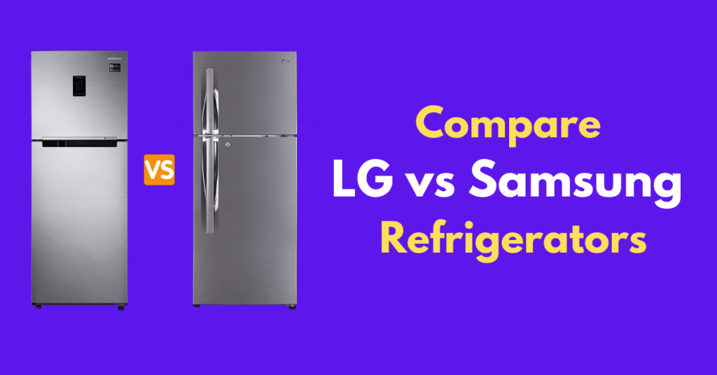 Compare LG vs Samsung Refrigerator 2021 Which One is Better?
