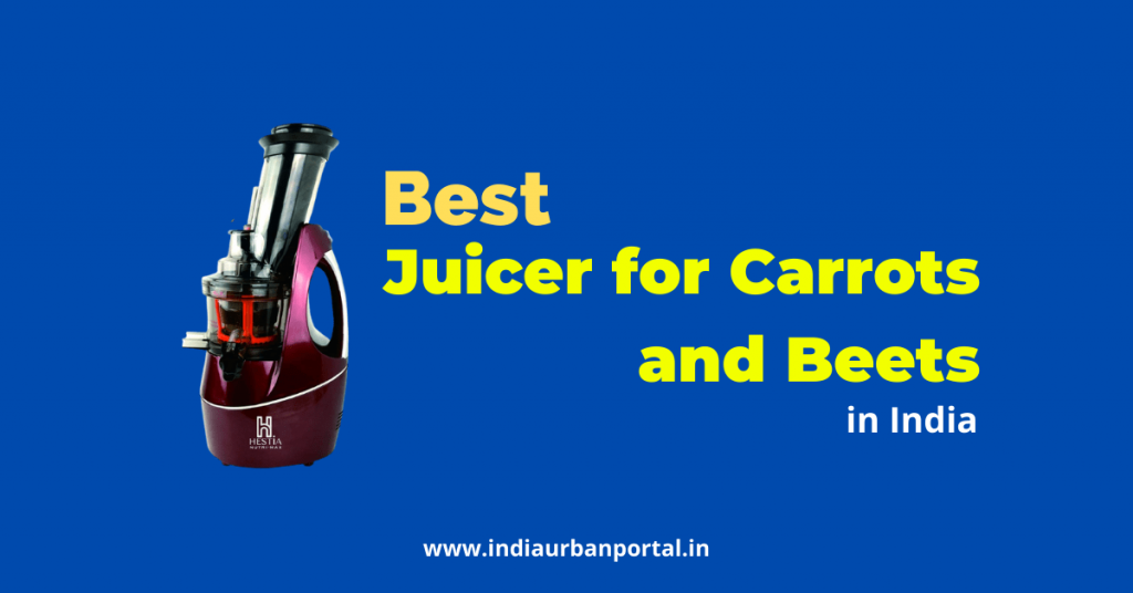 7 Best Juicer for Carrots and Beets in India 2021 Reviews