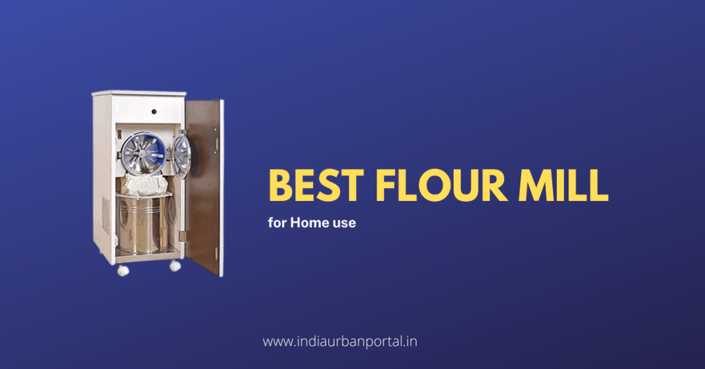 Best Flour Mill for Home use in India